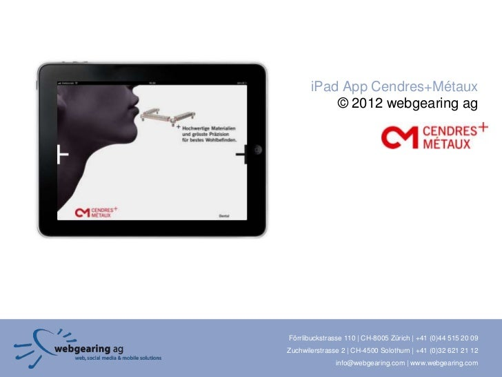 iPad App Cendres+Métaux           © 2012 webgearing agFörrlibuckstrasse 110 | CH-8005 Zürich | +41 (0)44 515 20 09Zuchwile...