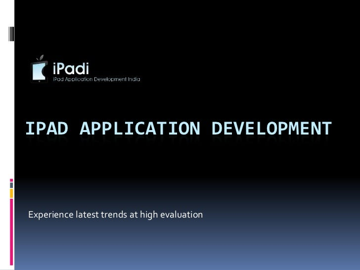 IPAD APPLICATION DEVELOPMENTExperience latest trends at high evaluation