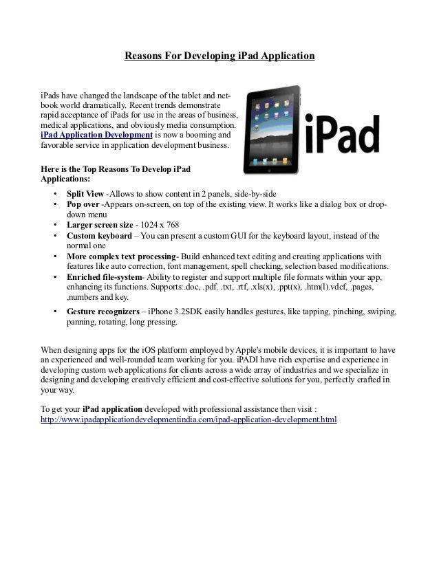 Reasons For Developing iPad ApplicationiPads have changed the landscape of the tablet and net-book world dramatically. Rec...