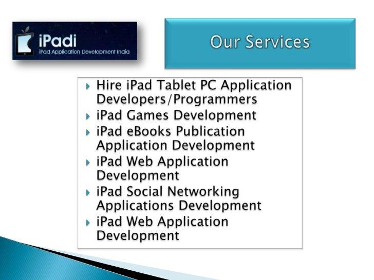    iPad Application Development India, a    professional iPad apps development    company is all set for custom iPad    a...