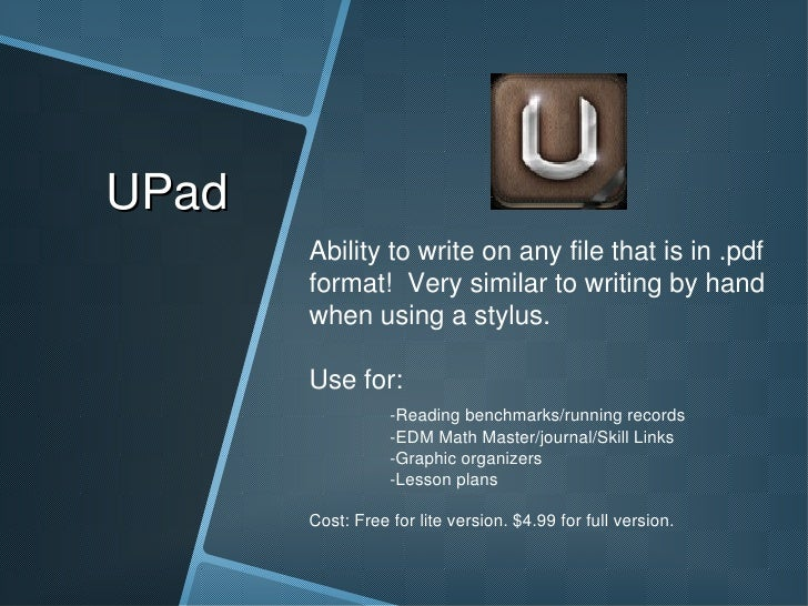 UPad Ability to write on any file that is in .pdf format!  Very similar to writing by hand when using a stylus. Use for: -...