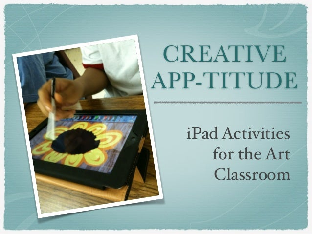 Creative APP-titude - iPad Activities for the Art Classroom