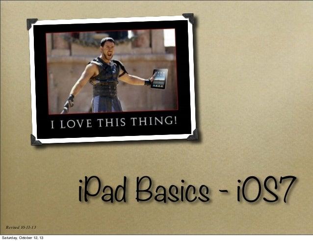 iPad Basics - iOS7 Revised 10-11-13 Saturday, October 12, 13
