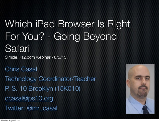 Which iPad Browser Is Right For You? - Going Beyond Safari Simple K12.com webinar - 8/5/13 Chris Casal Technology Coordina...