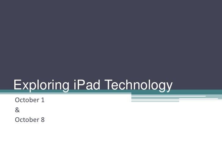 Exploring iPad Technology<br />October 1<br />&<br />October 8<br />