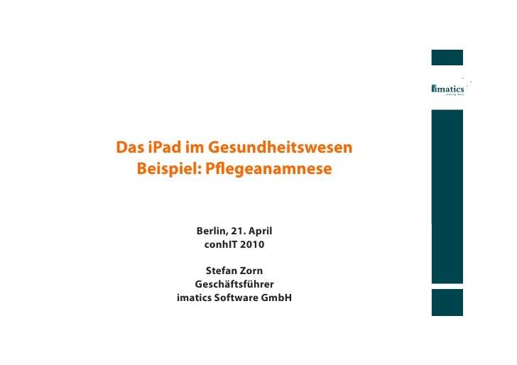 Das iPad im Gesundheitswesen  Beispiel: Pflegeanamnese          Berlin, 21. April           conhIT 2010             Stefan ...