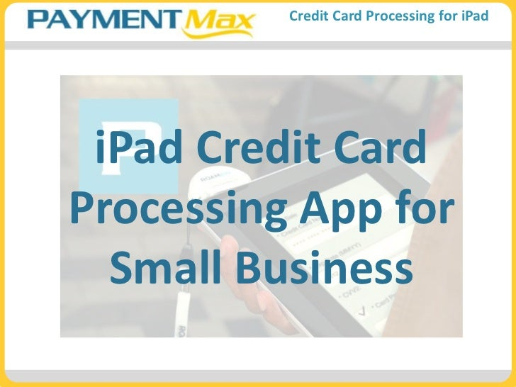 Ipad credit card processing app for small business for Credit card small business