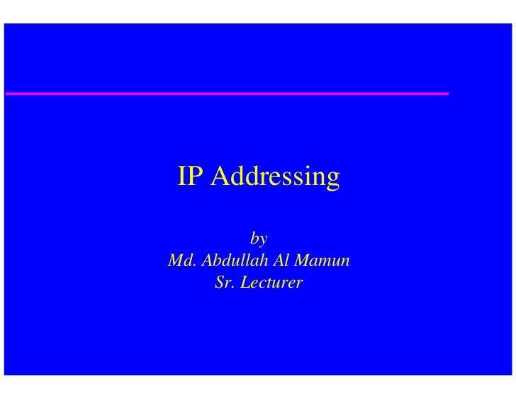 IP Addressing          byMd. Abdullah Al Mamun     Sr. Lecturer