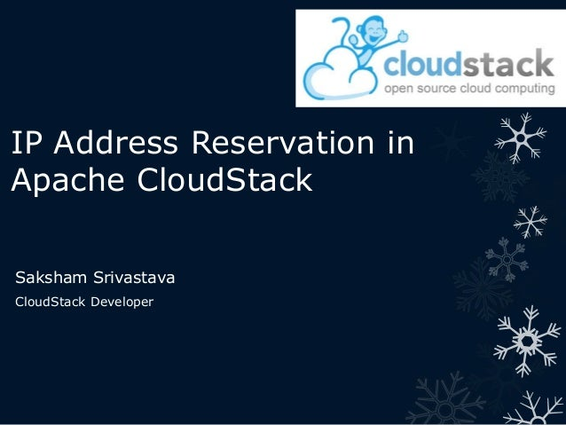 IP Address Reservation in Apache CloudStack Saksham Srivastava CloudStack Developer