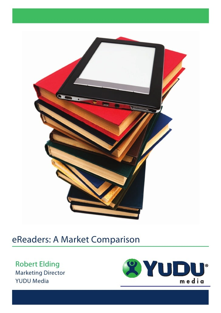 eReaders: A Market Comparison  Robert Elding Marketing Director YUDU Media