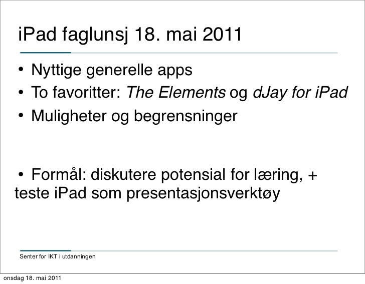 iPad faglunsj 18. mai 2011        Nyttige generelle apps        To favoritter: The Elements og dJay for iPad        Mul...
