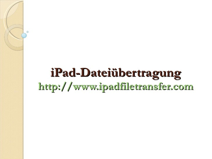 iPad-Dateiübertragung http://www.ipadfiletransfer.com