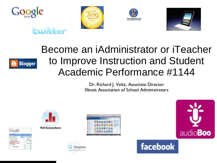 Become an iAdministrator or iTeacher to Improve Instruction and Student Academic Performance #1144 <ul><li>Dr. Richard J. ...