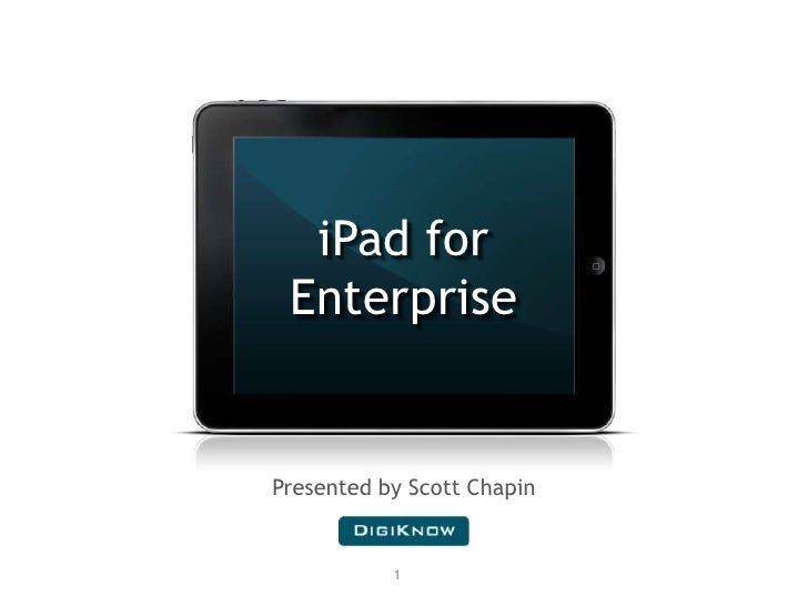 1<br />iPad for <br />Enterprise<br />Presented by Scott Chapin<br />