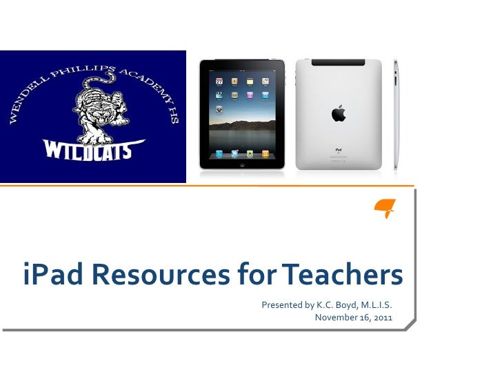 iPad Resources for Teachers Presented by K.C. Boyd, M.L.I.S. November 16, 2011
