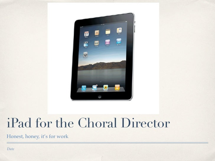 iPad for the Choral Director Honest, honey, it's for work  Date