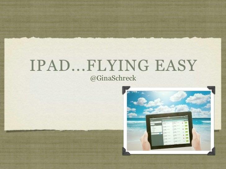 IPAD...FLYING EASY      @GinaSchreck