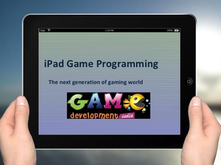 iPad Game ProgrammingThe next generation of gaming world