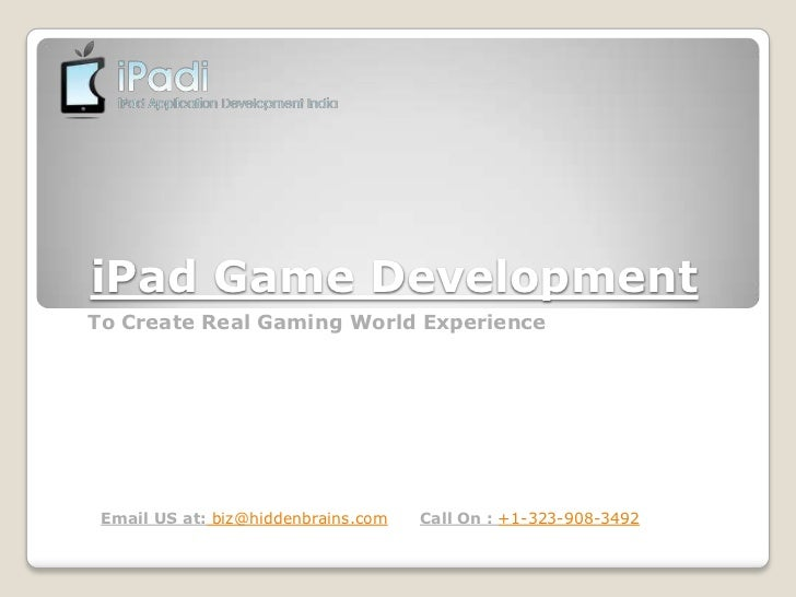 iPad Game DevelopmentTo Create Real Gaming World Experience Email US at: biz@hiddenbrains.com   Call On : +1-323-908-3492