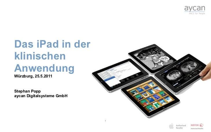 Das iPad in derklinischenAnwendungWürzburg, 25.5.2011Stephan Poppaycan Digitalsysteme GmbH                            1