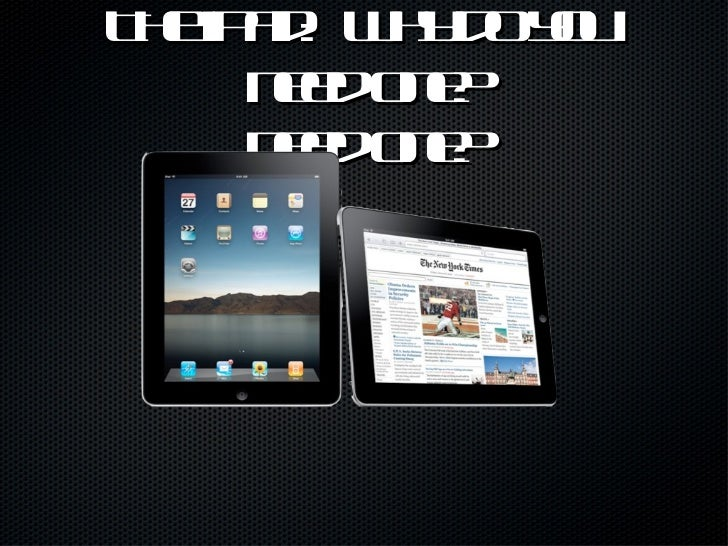 The iPad:  Why do you  need one? need one?