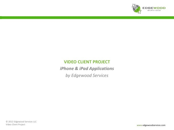 VIDEO CLIENT PROJECT                               iPhone & iPad Applications                                  by Edgewood...