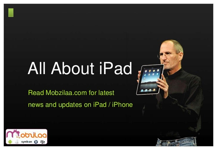 All About iPad<br />Read Mobzilaa.com for latest <br />news and updates on iPad / iPhone<br />