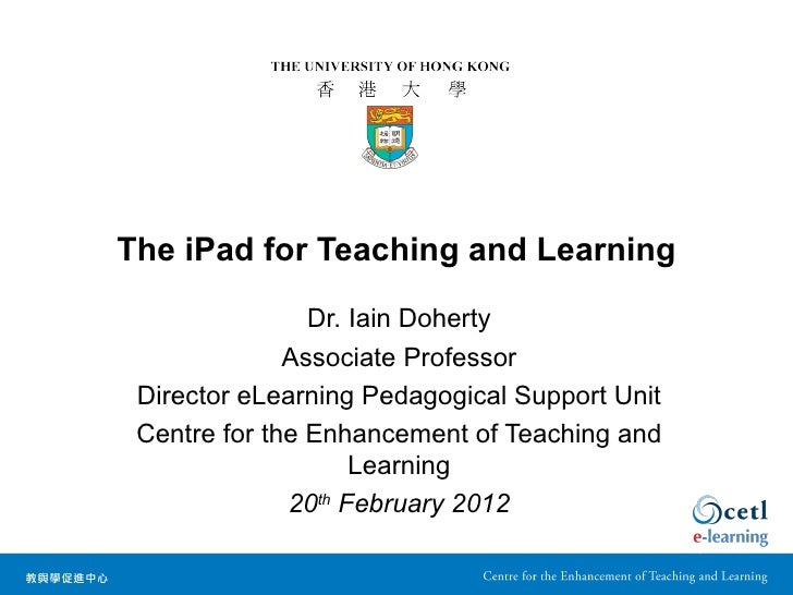 The iPad for Teaching and Learning                Dr. Iain Doherty              Associate Professor Director eLearning Ped...