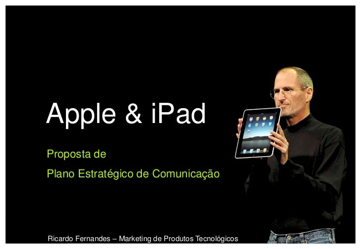 Apple & iPadProposta dePlano Estratégico de ComunicaçãoRicardo Fernandes – Marketing de Produtos Tecnológicos