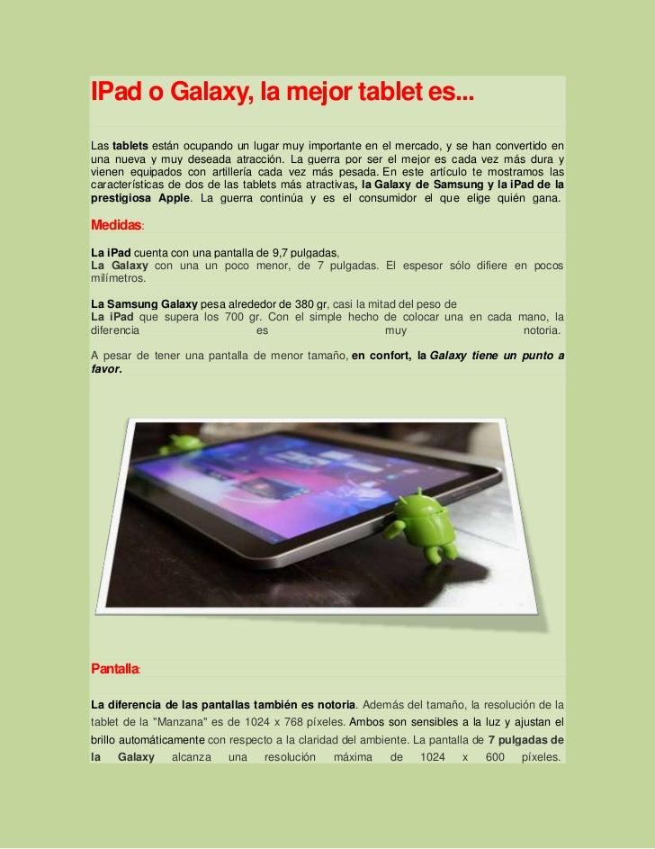 IPad o Galaxy, la mejor tablet es...Las tablets están ocupando un lugar muy importante en el mercado, y se han convertido ...