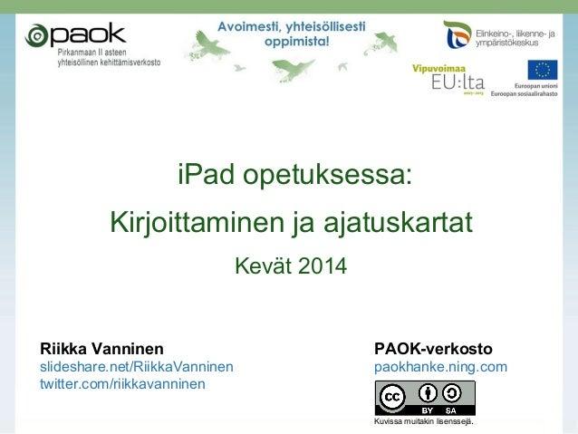 iPad opetuksessa: Kirjoittaminen ja ajatuskartat Kevät 2014 Riikka Vanninen PAOK-verkosto slideshare.net/RiikkaVanninen pa...
