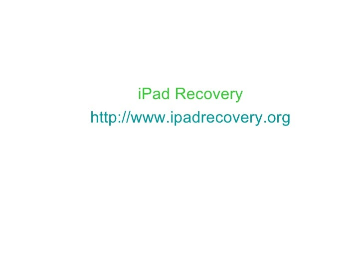 iPad Recovery http://www.ipadrecovery.org