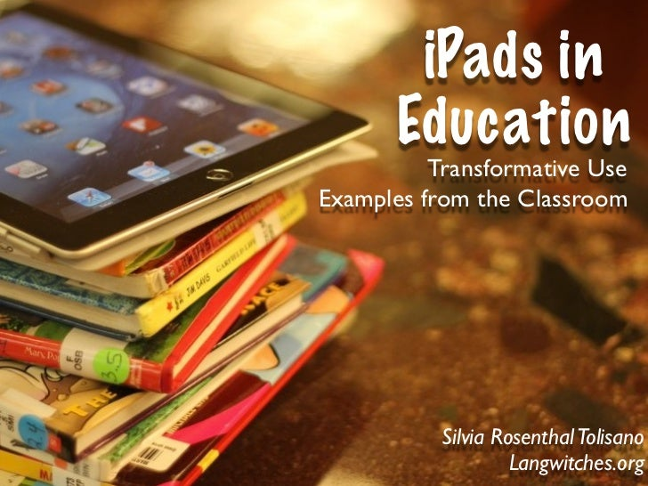 iPads in       Education          Transformative UseExamples from the Classroom           Silvia Rosenthal Tolisano       ...