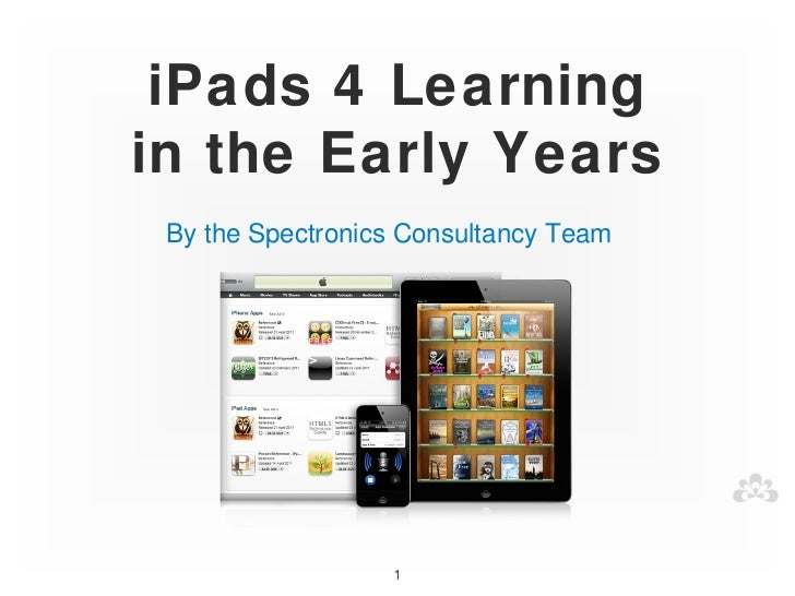 iPads 4 Learningin the Early Years By the Spectronics Consultancy Team                  1