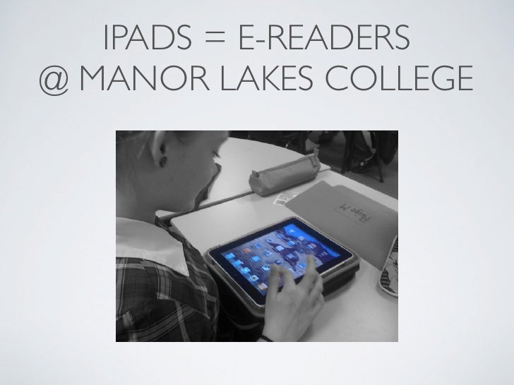 IPADS = E-READERS@ MANOR LAKES COLLEGE