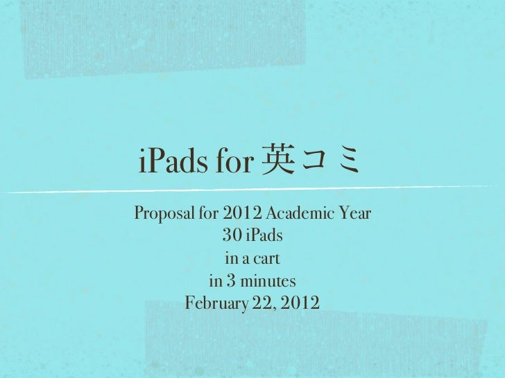 iPads forProposal for 2012 Academic Year             30 iPads              in a cart           in 3 minutes      February ...