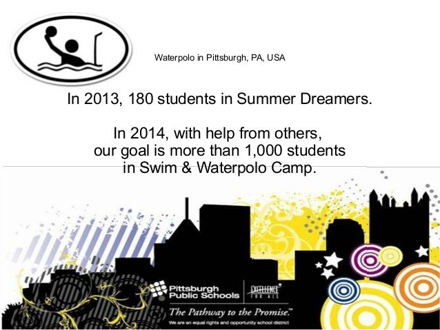 Waterpolo in Pittsburgh, PA, USAIn 2013, 180 students in Summer Dreamers.In 2014, with help from others,our goal is more t...