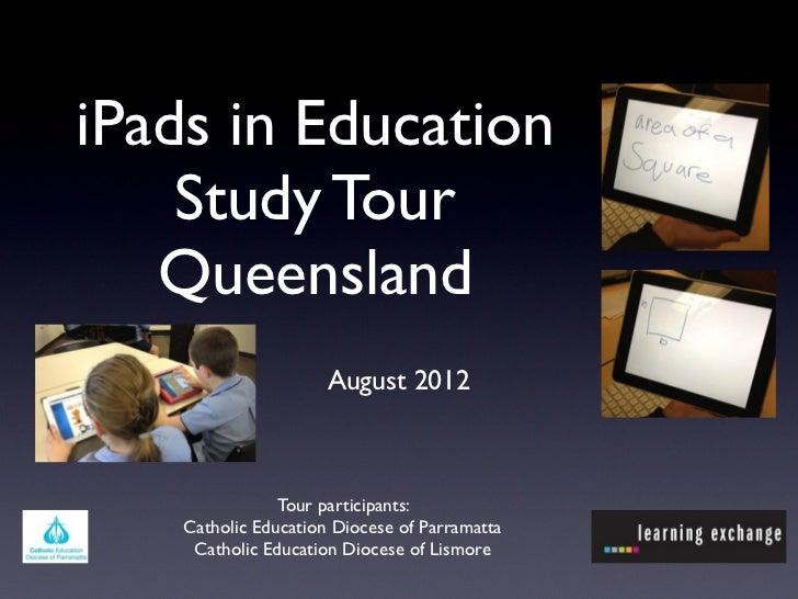 iPads in Education    Study Tour   Queensland                      August 2012                Tour participants:    Cathol...