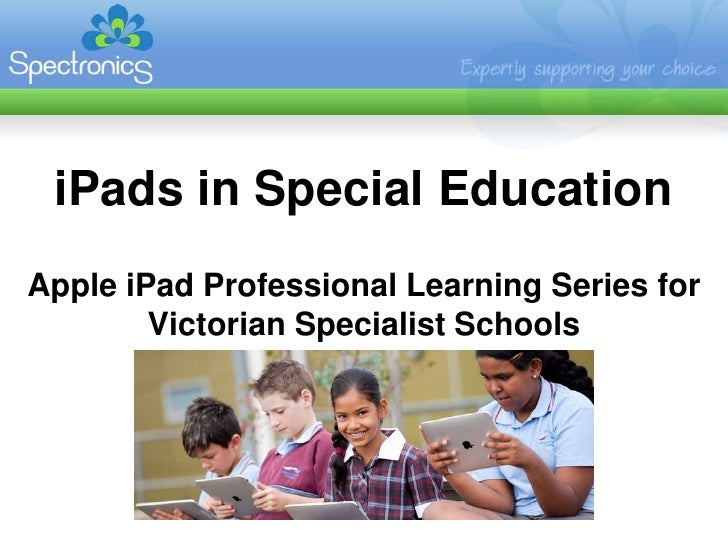 iPads in Special EducationApple iPad Professional Learning Series for        Victorian Specialist Schools