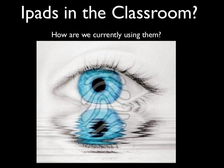 Ipads in the Classroom?   How are we currently using them?