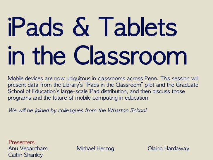 iPads & Tablets in the ClassroomMobile devices are now ubiquitous in classrooms across Penn. This session ...