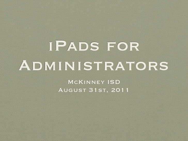 iPads forAdministrators     McKinney ISD   August 31st, 2011