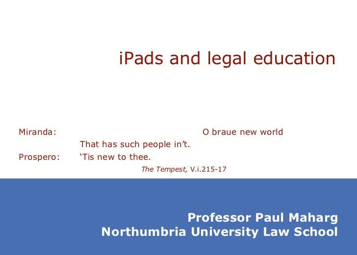 iPads and legal education Miranda: O braue new world That has such people in't. Prospero: 'Tis new to thee. The Tempest,  ...