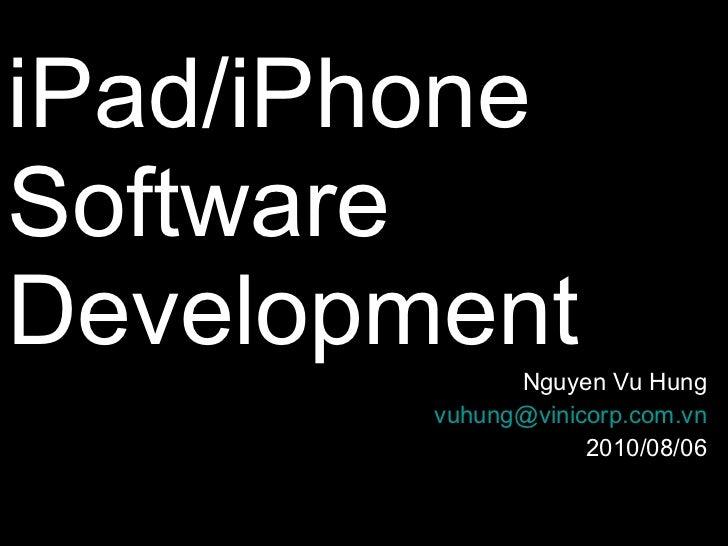 iPad/iPhone  Software Development Nguyen Vu Hung [email_address] 2010/08/06