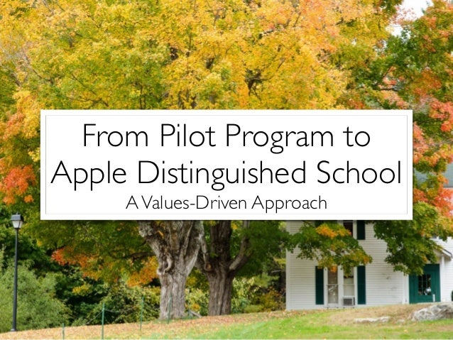 From Pilot Program to  Apple Distinguished School  A Values-Driven Approach