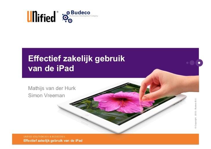 Effectief zakelijk gebruik      van de iPad      Mathijs van der Hurk      Simon Vreeman                                  ...