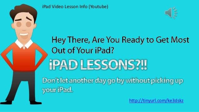 iPad Video Lesson Info (Youtube)  http://tinyurl.com/ke3dskz