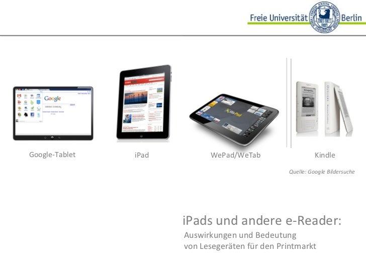 iPads und andere e-Reader:  Auswirkungen und Bedeutung  von Lesegeräten für den Printmarkt Quelle: Google Bildersuche Goog...