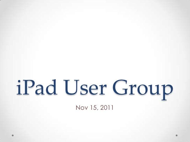 iPad User Group     Nov 15, 2011