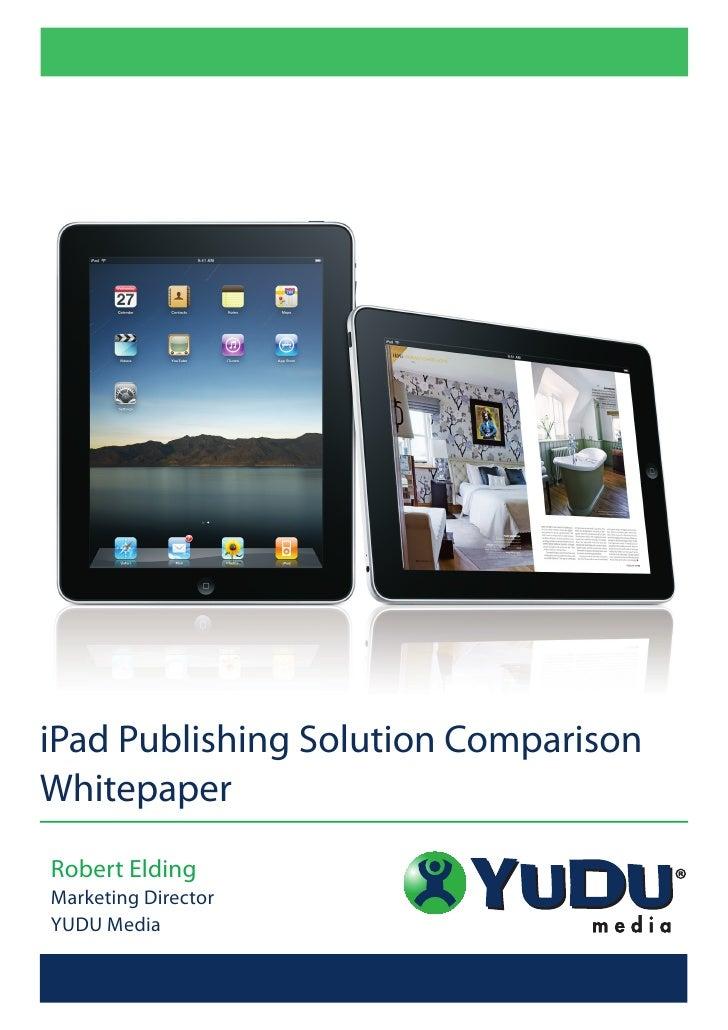 iPad Publishing Solution Comparison Whitepaper Robert Elding Marketing Director YUDU Media